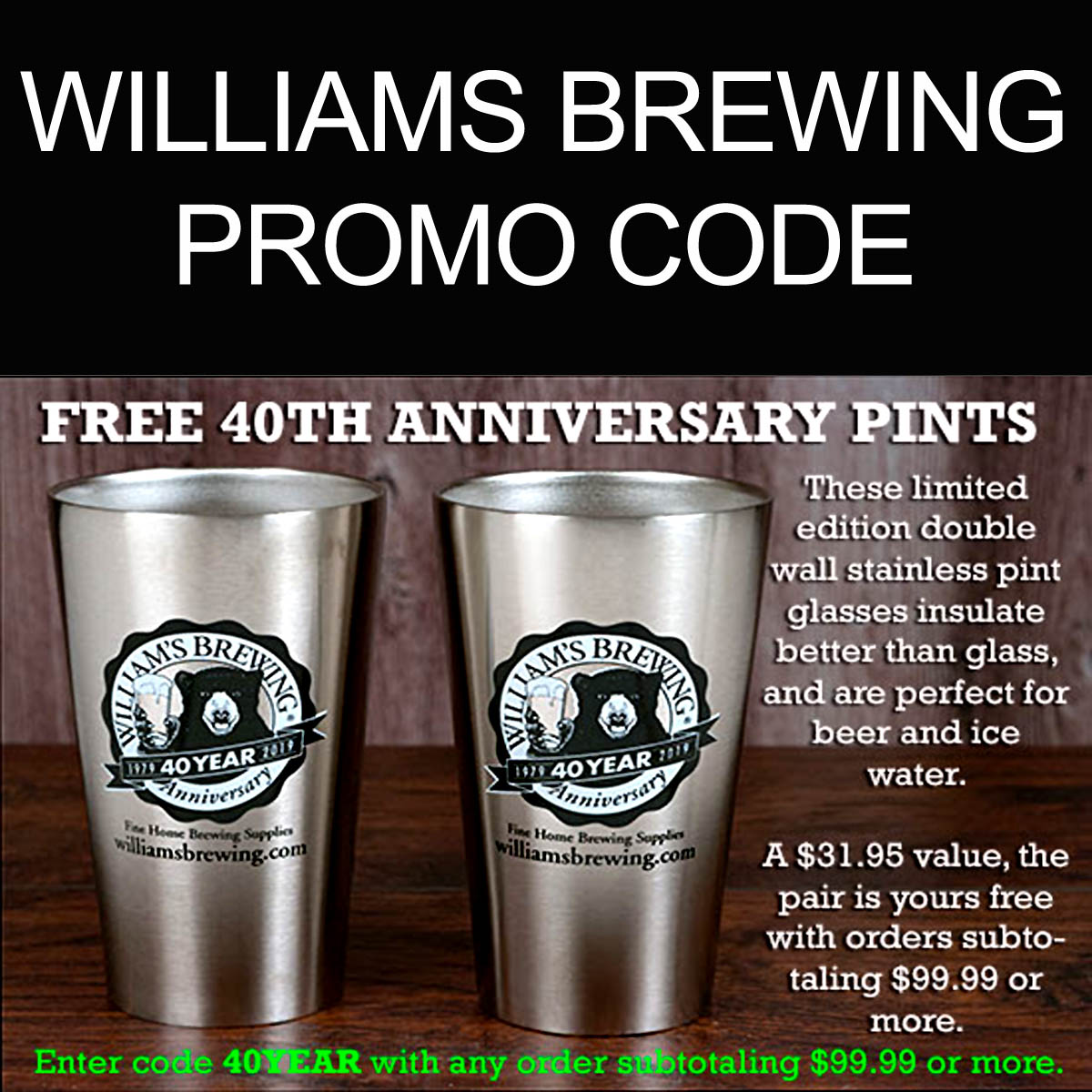 Home Wine Making Coupon Codes for Spend $100 at Williams Brewing and Get a Pair of Stainless Steel Pint Glasses With This Williams Brewing Promo Code Coupon Code
